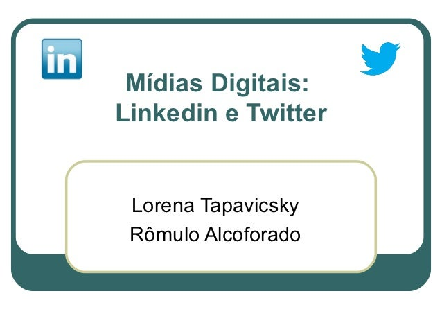 Mídias Digitais:Linkedin e Twitter Lorena Tapavicsky Rômulo Alcoforado