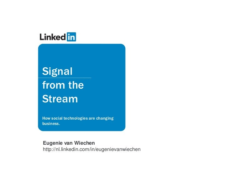 Signalfrom theStreamHow social technologies are changingbusiness.Eugenie van Wiechenhttp://nl.linkedin.com/in/eugenievanwi...