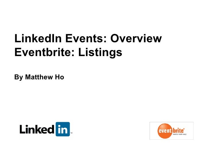 LinkedIn Events: Overview Eventbrite: Listings  By Matthew Ho