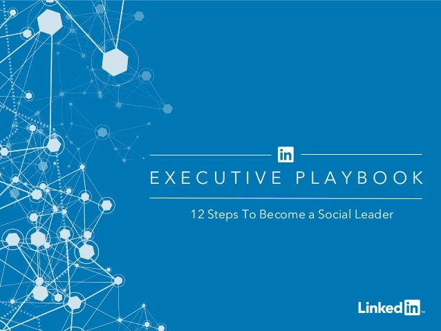 ©2014LinkedInCorporation.AllRightsReserved. 12 Steps To Become a Social Leader E X E C U T I V E P L A Y B O O K
