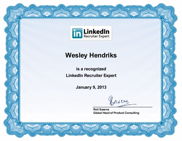 Wesley Hendriks     is a recognizedLinkedIn Recruiter Expert    January 9, 2013             Roli Saxena             Global...