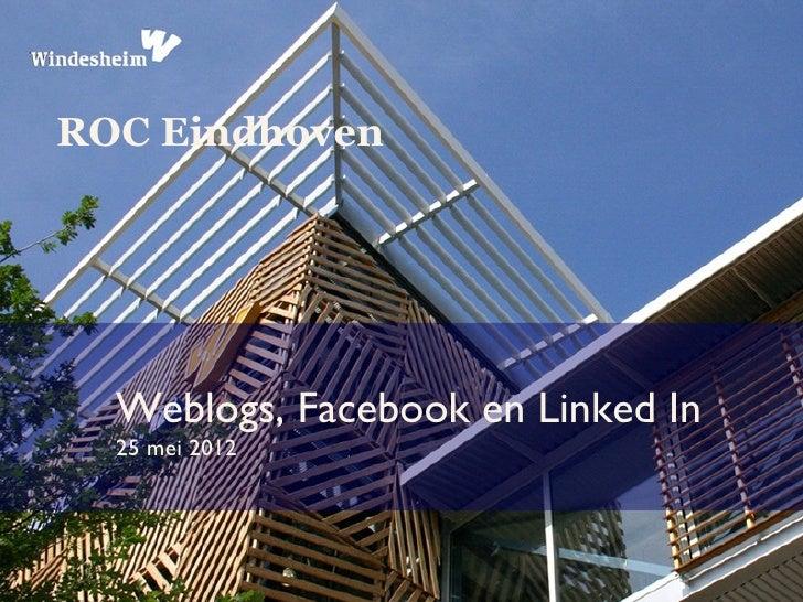 ROC Eindhoven  Weblogs, Facebook en Linked In  25 mei 2012