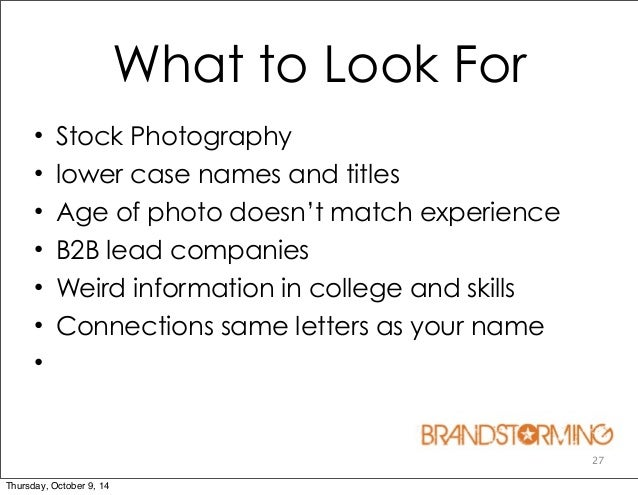 27 What to Look For • Stock Photography • lower case names and titles • Age of photo doesn't match experience • B2B lead c...