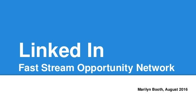 Linked In Fast Stream Opportunity Network Marilyn Booth, August 2016