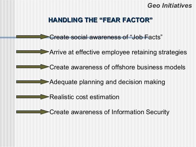 """Geo InitiativesHANDLING THE """"FEAR FACTOR""""Create social awareness of """"Job Facts""""Arrive at effective employee retaining stra..."""