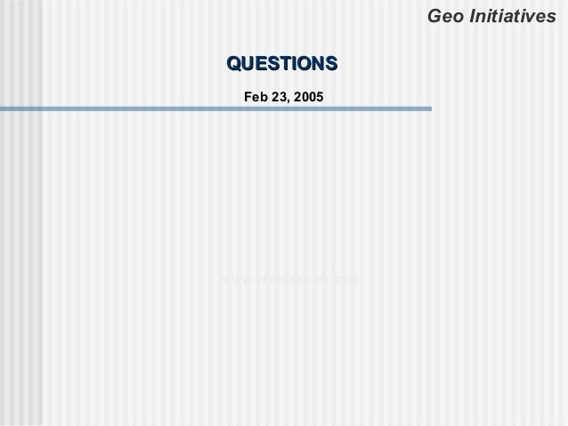 Geo InitiativesQUESTIONS   Feb 23, 2005www.geoinitiatives.com