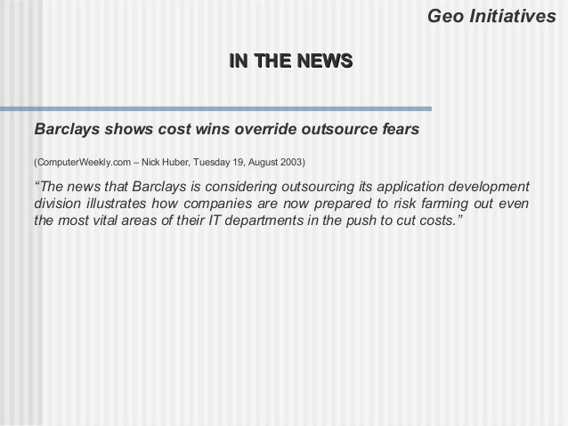 Geo Initiatives                                         IN THE NEWSBarclays shows cost wins override outsource fears(Compu...