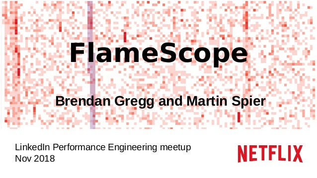 FlameScope Brendan Gregg and Martin Spier LinkedIn Performance Engineering meetup Nov 2018