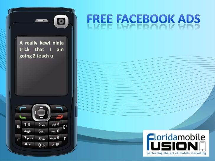 Free Facebook ads<br />A really kewl ninja trick that I am going 2 teach u<br />