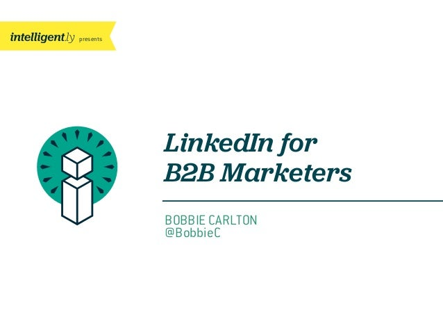 presentsLinkedIn forB2B MarketersBOBBIE CARLTON@BobbieC