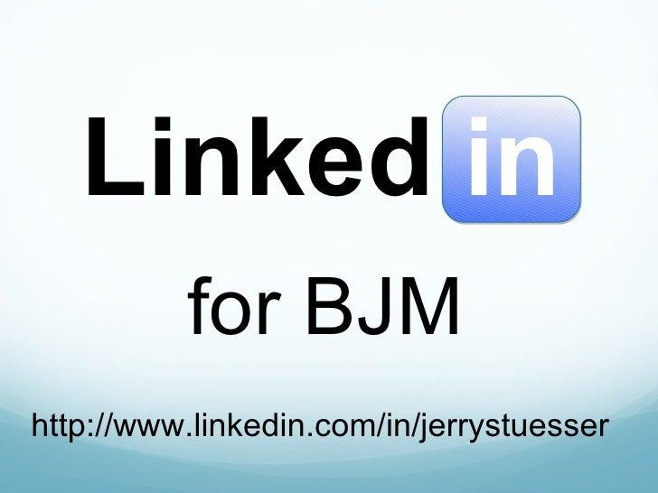 for BJM Linked in http://www.linkedin.com/in/jerrystuesser