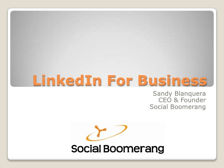 LinkedIn For Business<br />Sandy Blanquera<br />CEO & Founder<br />Social Boomerang<br />