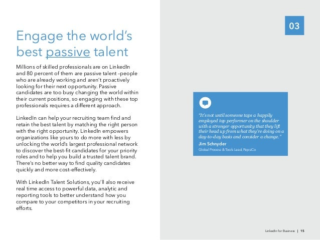 03Engage the world'sbest talentMillions of skilled professionals are on LinkedIncandidates are too busy changing the world...