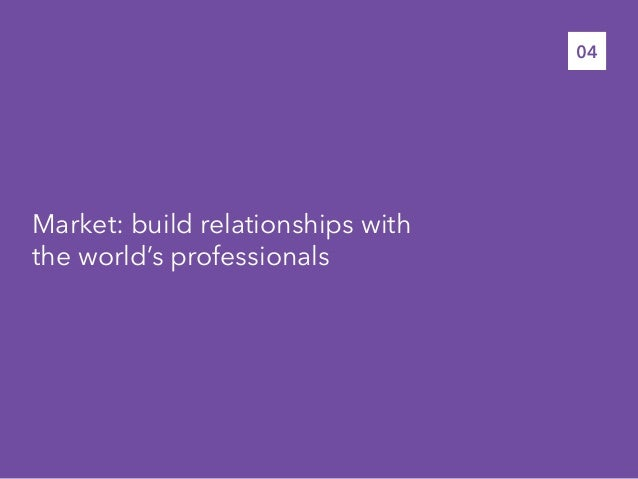 Market: build relationships withthe world's professionals04