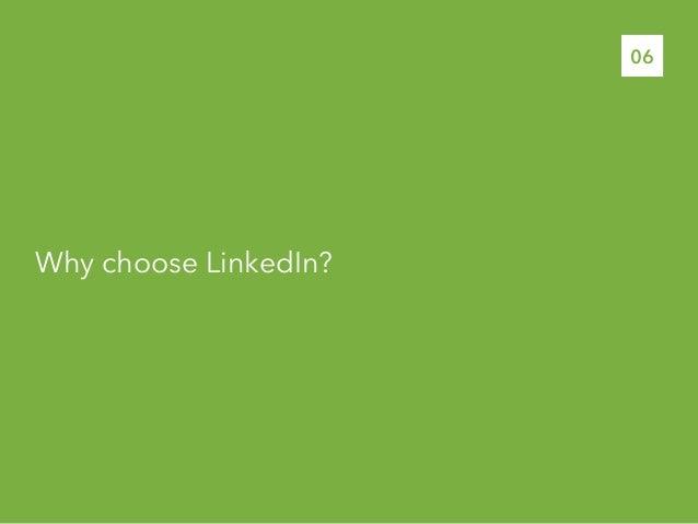 Why choose LinkedIn?06