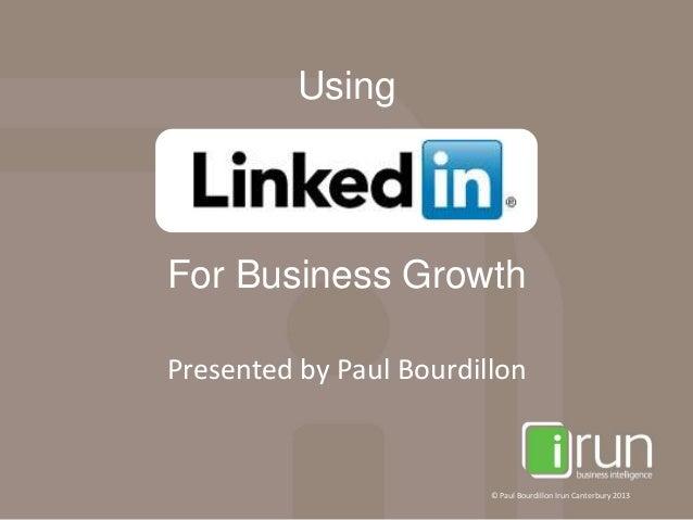 UsingFor Business GrowthPresented by Paul Bourdillon                         © Paul Bourdillon Irun Canterbury 2013