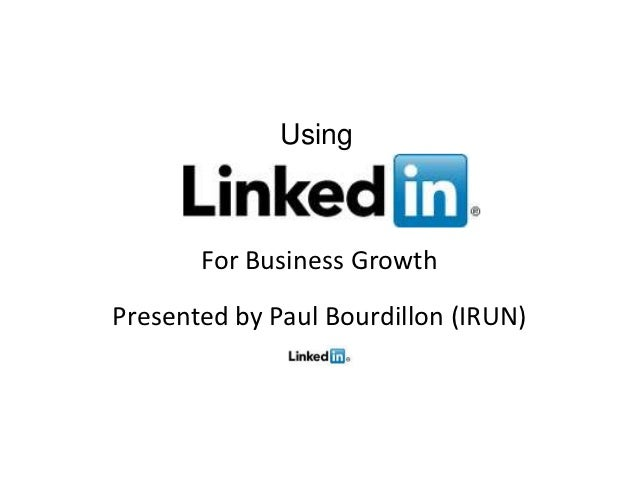 Using       For Business GrowthPresented by Paul Bourdillon (IRUN)