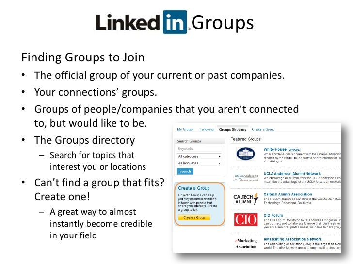 LinkedIn    Groups<br />Groups are like Clubs within LinkedIn<br />There are a few standard group types:<br />Alumni:   fo...