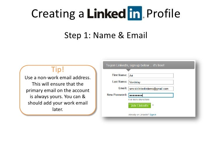 Creating a     LinkedIn Profile<br />Step 1: Name & Email<br />Tip!<br />Use a non-work email address. This will ensure th...