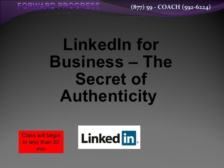LinkedIn for Business – The Secret of Authenticity   Class will begin in less than 30 min