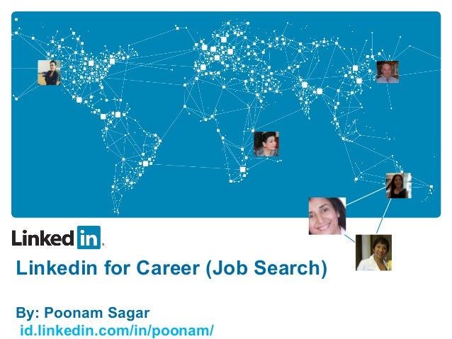 Linkedin for Career (Job Search) By: Poonam Sagar id.linkedin.com/in/poonam/