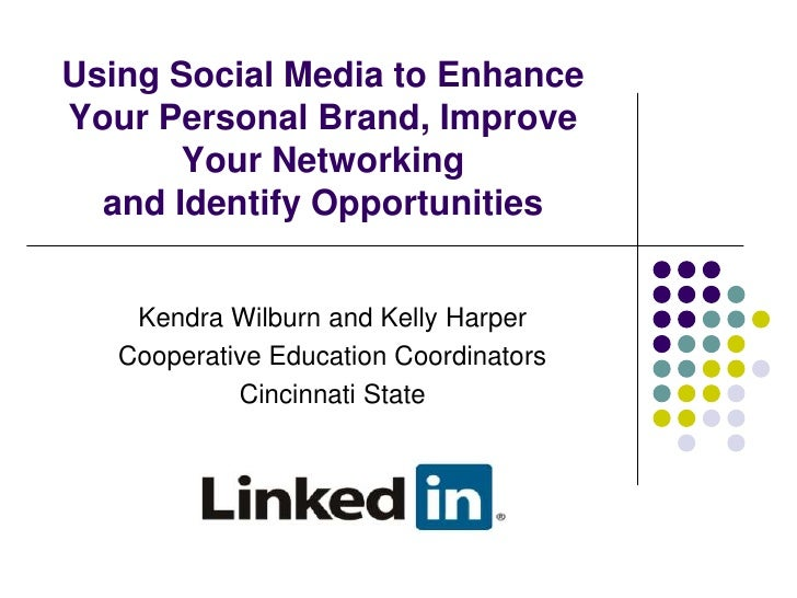 Using Social Media to Enhance Your Personal Brand, Improve Your Networkingand Identify Opportunities<br />Kendra Wilburn a...