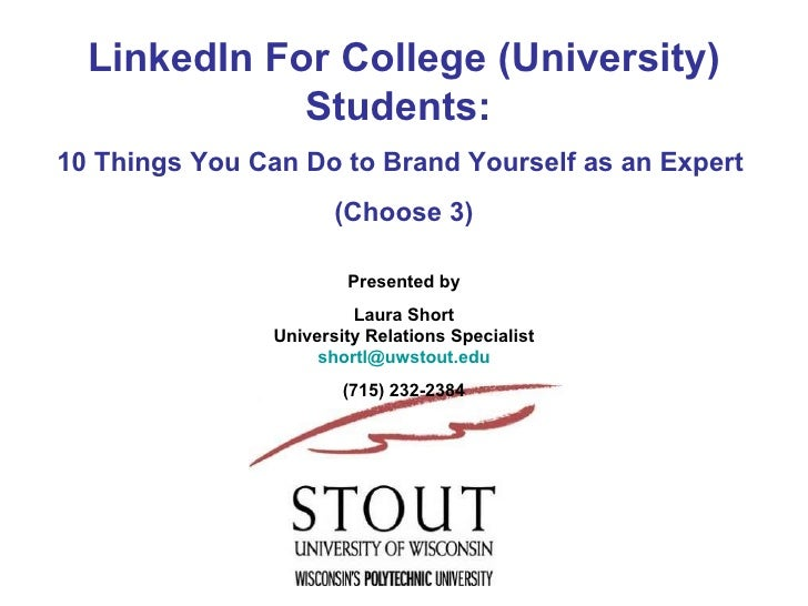 LinkedIn For College (University) Students:  10 Things You Can Do to Brand Yourself as an Expert  (Choose 3) Presented by ...