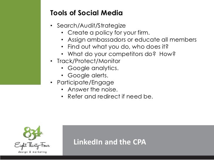 Tools of Social Media• Search/Audit/Strategize    • Create a policy for your firm.    • Assign ambassadors or educate all ...