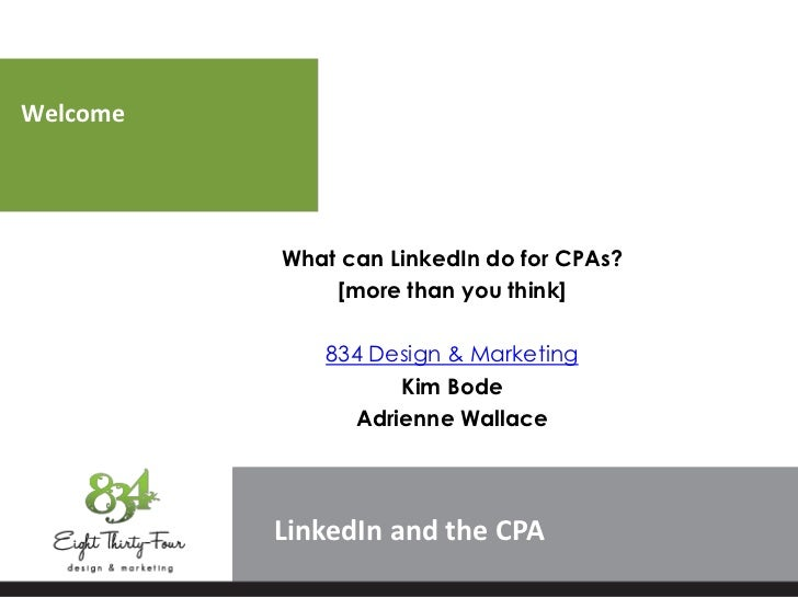 Welcome          What can LinkedIn do for CPAs?              [more than you think]             834 Design & Marketing     ...