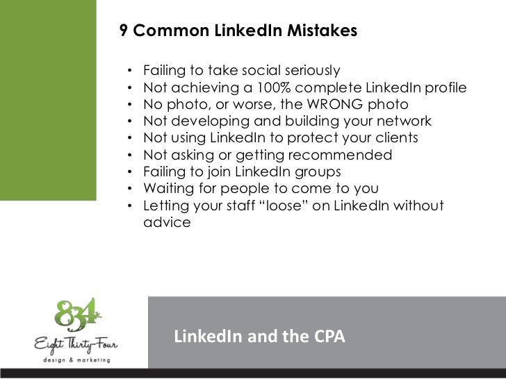 9 Common LinkedIn Mistakes•   Failing to take social seriously•   Not achieving a 100% complete LinkedIn profile•   No pho...
