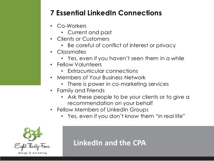 7 Essential LinkedIn Connections• Co-Workers   • Current and past• Clients or Customers   • Be careful of conflict of inte...