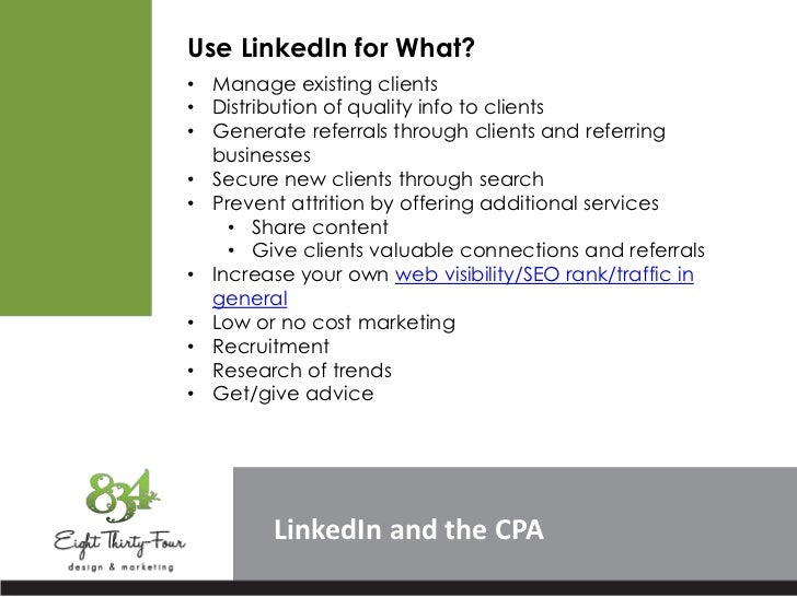 Use LinkedIn for What?• Manage existing clients• Distribution of quality info to clients• Generate referrals through clien...