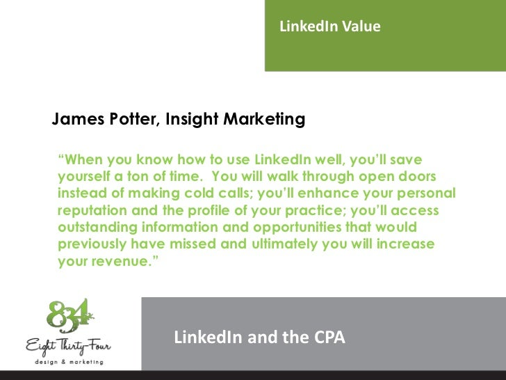 """LinkedIn ValueJames Potter, Insight Marketing""""When you know how to use LinkedIn well, you'll saveyourself a ton of time. Y..."""