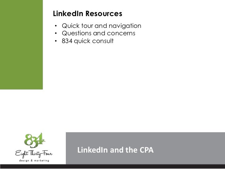 LinkedIn Resources• Quick tour and navigation• Questions and concerns• 834 quick consult       LinkedIn and the CPA