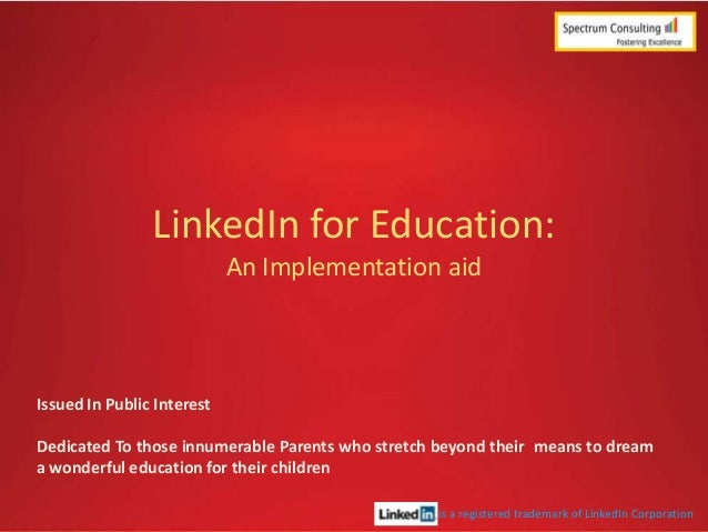 LinkedIn for Education: An Implementation aid  Issued In Public Interest  Dedicated To those innumerable Parents who stret...
