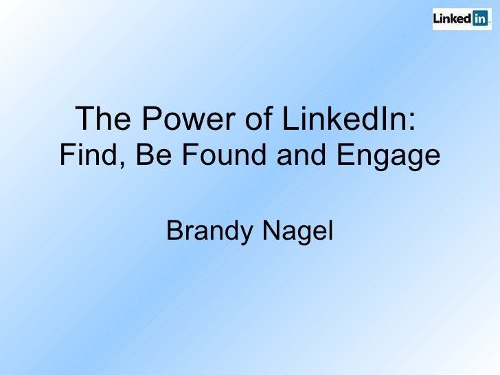 The Power of LinkedIn:   Find, Be Found and Engage Brandy Nagel