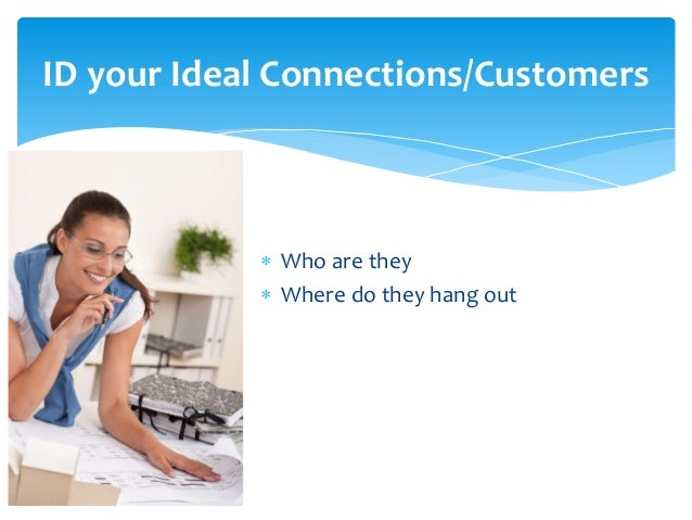 Leverage Your Connections  Worst things to do….   Randomly connect   Not thanking them when you have connected   Click ...