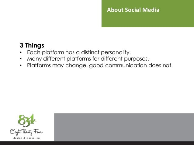 About Social Media 3 Things • Each platform has a distinct personality. • Many different platforms for different purposes....