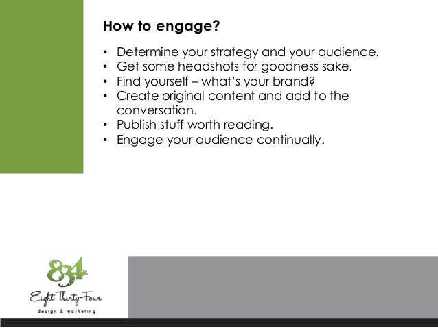 How to engage? • Determine your strategy and your audience. • Get some headshots for goodness sake. • Find yourself – what...