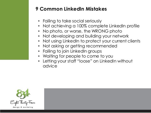 9 Common LinkedIn Mistakes • Failing to take social seriously • Not achieving a 100% complete LinkedIn profile • No photo,...