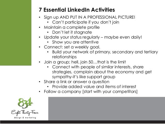 7 Essential LinkedIn Activities • Sign up AND PUT IN A PROFESSIONAL PICTURE! • Can't participate if you don't join • Maint...