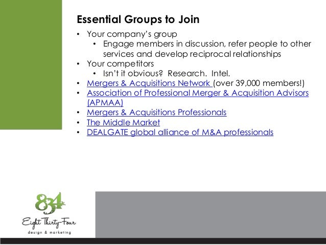 Essential Groups to Join • Your company's group • Engage members in discussion, refer people to other services and develop...