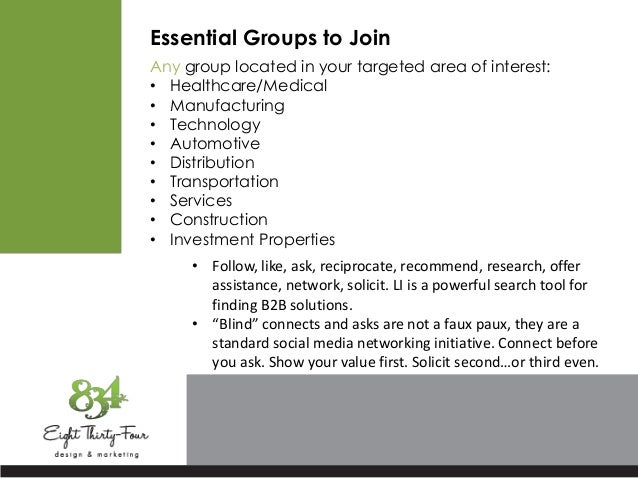 Essential Groups to Join Any group located in your targeted area of interest: • Healthcare/Medical • Manufacturing • Techn...