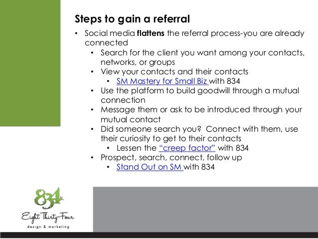 Steps to gain a referral • Social media flattens the referral process-you are already connected • Search for the client yo...