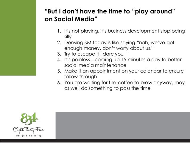 """""""But I don't have the time to """"play around"""" on Social Media"""" 1. It's not playing, it's business development stop being sil..."""