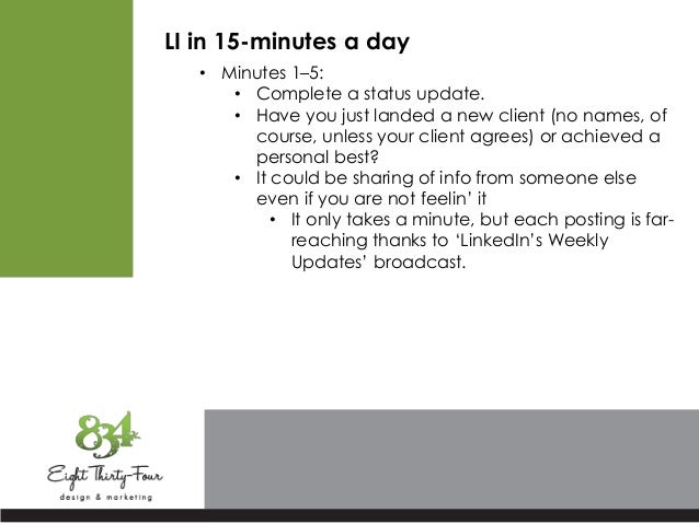 LI in 15-minutes a day • Minutes 1–5: • Complete a status update. • Have you just landed a new client (no names, of course...