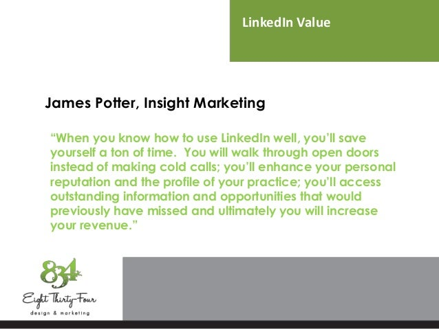 """LinkedIn Value James Potter, Insight Marketing """"When you know how to use LinkedIn well, you'll save yourself a ton of time..."""