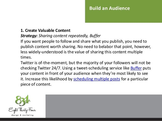 Build an Audience 1. Create Valuable Content Strategy: Sharing content repeatedly, Buffer If you want people to follow and...