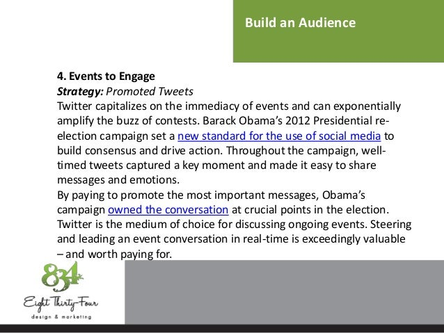 Build an Audience 4. Events to Engage Strategy: Promoted Tweets Twitter capitalizes on the immediacy of events and can exp...