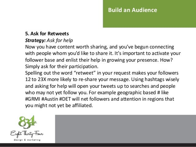 Build an Audience 5. Ask for Retweets Strategy: Ask for help Now you have content worth sharing, and you've begun connecti...